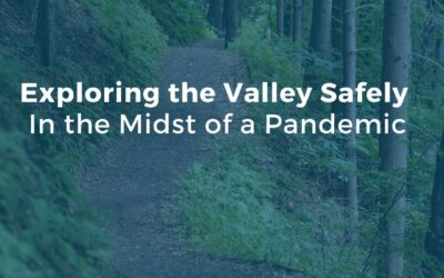Exploring the Valley Safely In the Midst of a Pandemic